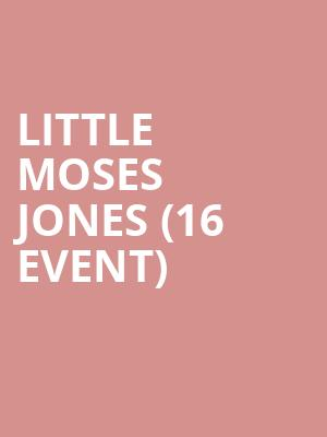 Little Moses Jones (16+ Event) at Stargazer's Theatre
